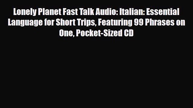 [PDF] Lonely Planet Fast Talk Audio: Italian: Essential Language for Short Trips Featuring
