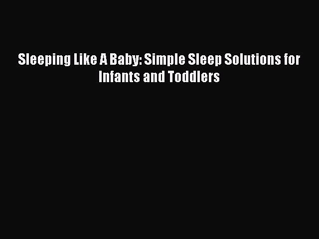 Read Sleeping Like A Baby: Simple Sleep Solutions for Infants and Toddlers Ebook Free