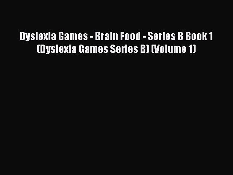 Read Book Dyslexia Games - Brain Food - Series B Book 1 (Dyslexia Games Series B) (Volume 1)