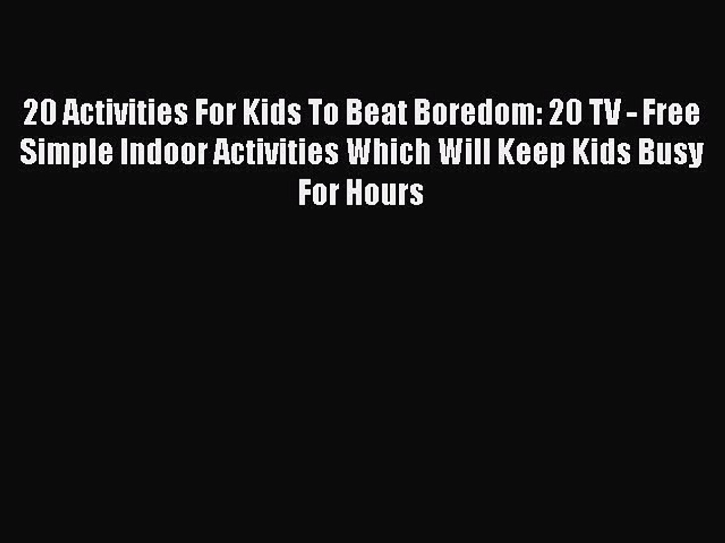 PDF 20 Activities For Kids To Beat Boredom: 20 TV - Free Simple Indoor Activities Which Will