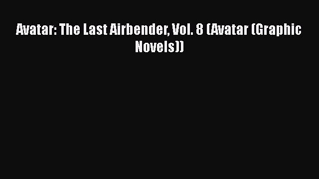 [PDF] Avatar: The Last Airbender Vol. 8 (Avatar (Graphic Novels)) [Read] Online