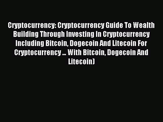 Download Cryptocurrency: Cryptocurrency Guide To Wealth Building Through Investing In Cryptocurrency