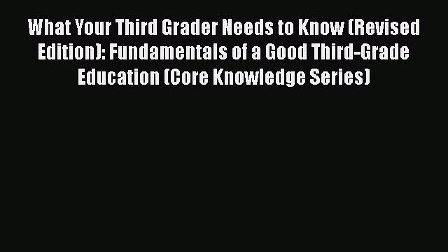 read now What Your Third Grader Needs to Know (Revised Edition): Fundamentals of a Good Third-Grade