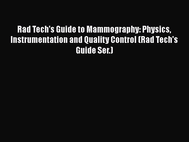 Read Books Rad Tech's Guide to Mammography: Physics Instrumentation and Quality Control (Rad