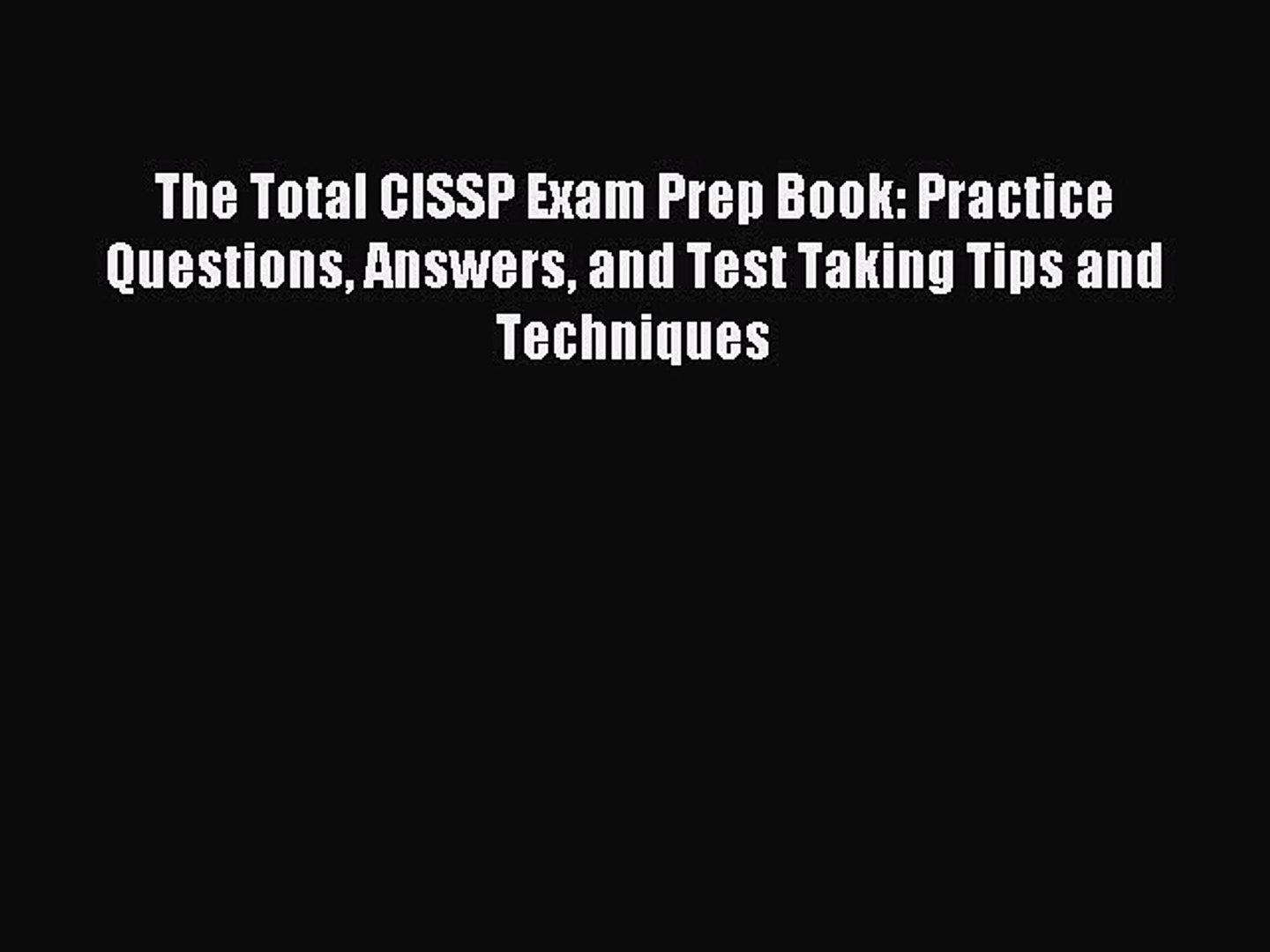 Read The Total CISSP Exam Prep Book: Practice Questions Answers and Test Taking Tips and Techniques