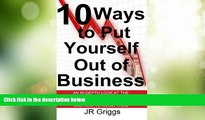 Must Have PDF  10 Ways to Put Yourself Out of Business: An In-Depth Look at the 10 Biggest