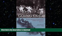 READ PDF Going Coed: Women s Experiences in Formerly Men s Colleges and Universities, 1950-2000