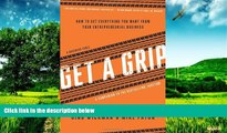 READ FREE FULL  Get A Grip: How to Get Everything You Want from Your Entrepreneurial Business