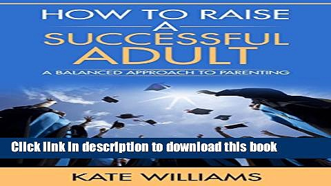 Collection Book How to Raise a Successful Adult: A Balanced Approach to Parenting