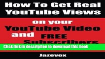 [New] PDF How To Get Real YouTube Views On Your YouTube Video and Free Subscribe