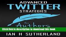 [New] EBook Advanced Twitter Strategies for Authors: Twitter techniques to help you sell your