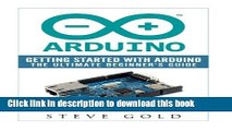 [PDF] Arduino: Getting Started With Arduino: The Ultimate Beginner s Guide (Arduino 101, Arduino