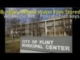 Burglary In Flint Michigan Most if not ALL Flint Water Crisis Files Gone