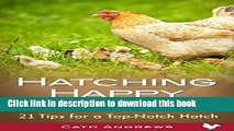 [PDF] Hatching Happy Chickens: 21 Tips for a Top Notch Hatch. Full Online