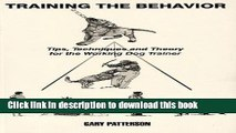 [PDF] TRAINING THE BEHAVIOR - TIPS, TECHNIQUES AND THEORY FOR THE WORKING DOG TRAINER Popular