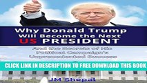 [PDF] Donald Trump: Why Donald Trump Will Become the Next US President: And the Secrets of His