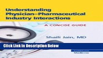 Ebook Understanding Physician-Pharmaceutical Industry Interactions: A Concise Guide Full Online