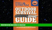 GET PDF  Field   Stream Outdoor Survival Guide: Survival Skills You Need (Field   Stream Skills