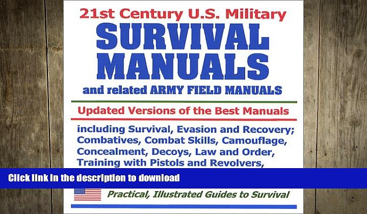 FAVORITE BOOK  21st Century U.S. Military Survival Manuals and related Army Field Manuals: