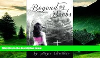READ FREE FULL  Beyond My Boobs: A Survivor s Story of Breast Cancer  READ Ebook Online Free