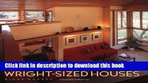 [PDF] Wright-Sized Houses: Frank Lloyd Wright s Solutions for Making Small Houses Feel Big [Full