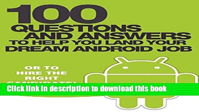 [Read PDF] 100 Questions and Answers to help you land your Dream Android Job: or to hire the right