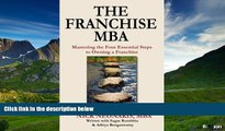 READ FREE FULL  The Franchise MBA: Mastering the 4 Essential Steps to Owning a Franchise