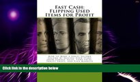 Big Deals  Fast Cash: Flipping Used Items: How to Make a Great Second Income by Selling Used Items