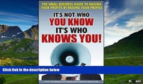 Must Have  It s Not Who You Know -- It s Who Knows You!: The Small Business Guide to Raising Your