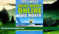 READ FREE FULL  Top 5 Ways to Make Money Online This Month: A No-Nonsense, Practical,