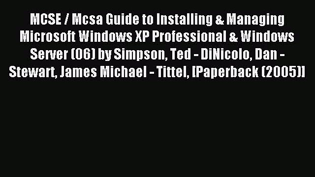 Read MCSE / Mcsa Guide to Installing & Managing Microsoft Windows XP Professional & Windows