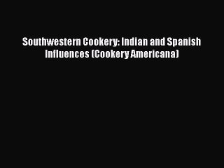 download books southwestern cookery indian and spanish influences cookery americana e book