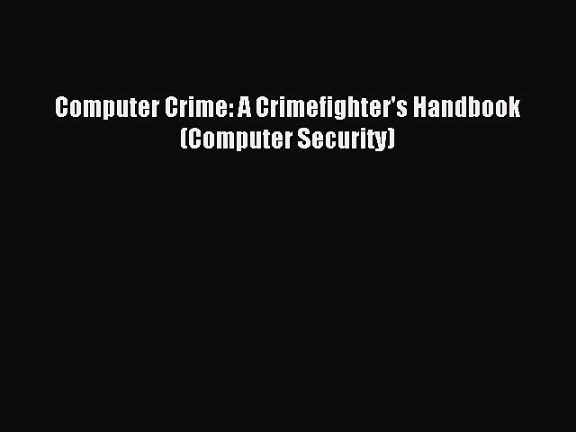 Read Computer Crime: A Crimefighter's Handbook (Computer Security) Ebook Free