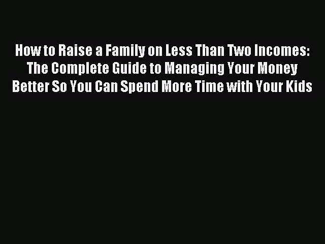 Read How to Raise a Family on Less Than Two Incomes: The Complete Guide to Managing Your Money