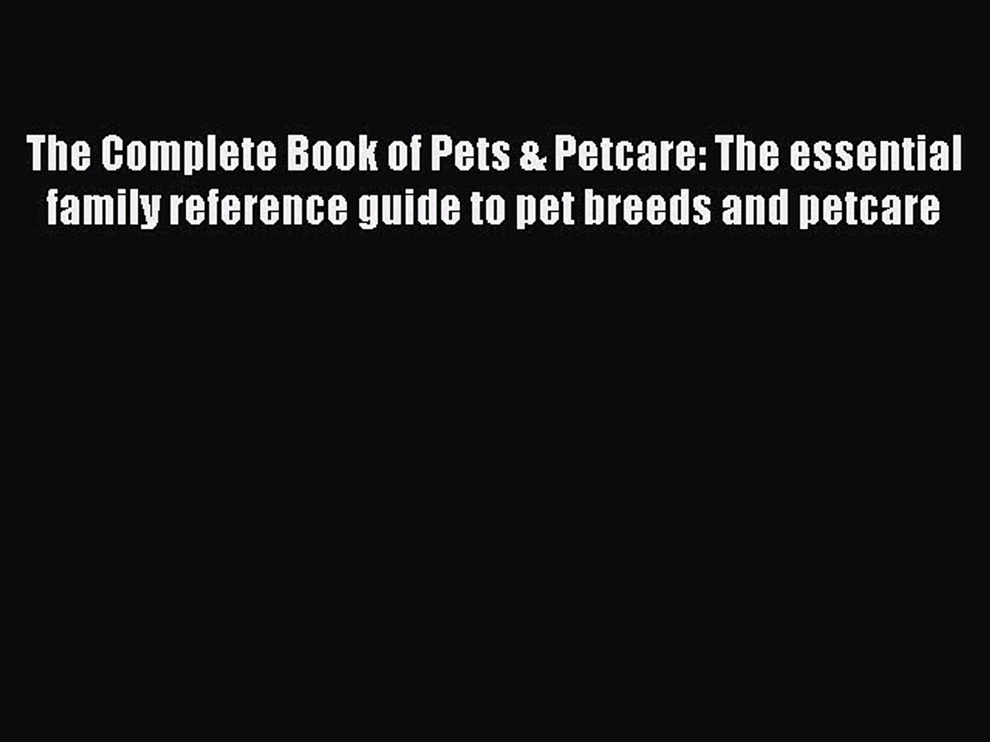 Download The Complete Book of Pets & Petcare: The essential family reference guide to pet breeds