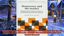 Popular book  Democracy and the Market Political and Economic Reforms in Eastern Europe and Latin