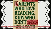 read now  Parents Who Love Reading Kids Who Dont  How it Happens and What You Can Do About It