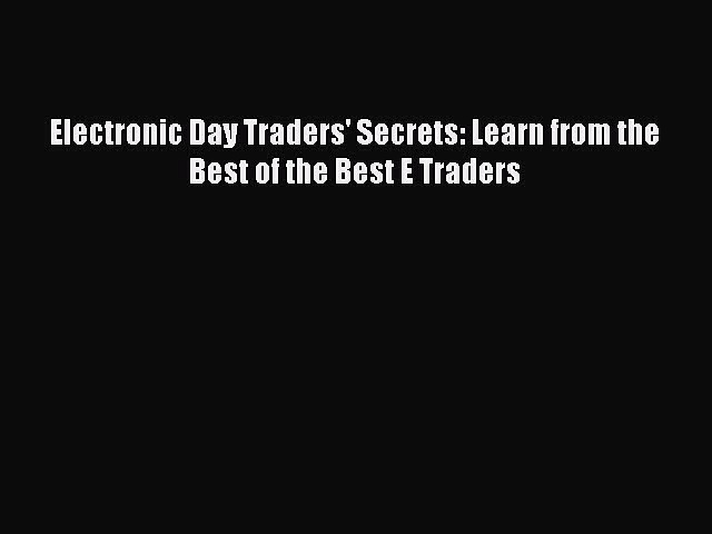 [PDF] Electronic Day Traders' Secrets: Learn from the Best of the Best E Traders Read Online