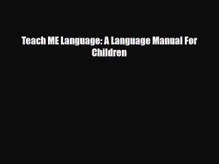 Download Teach ME Language: A Language Manual For Children Ebook Free