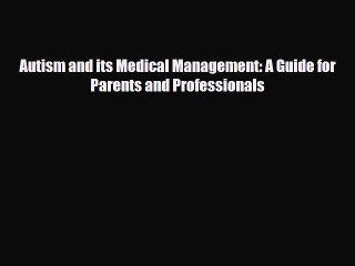 Download Autism and its Medical Management: A Guide for Parents and Professionals PDF Free