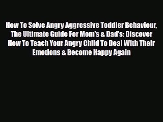 Download How To Solve Angry Aggressive Toddler Behaviour The Ultimate Guide For Mom's & Dad's: