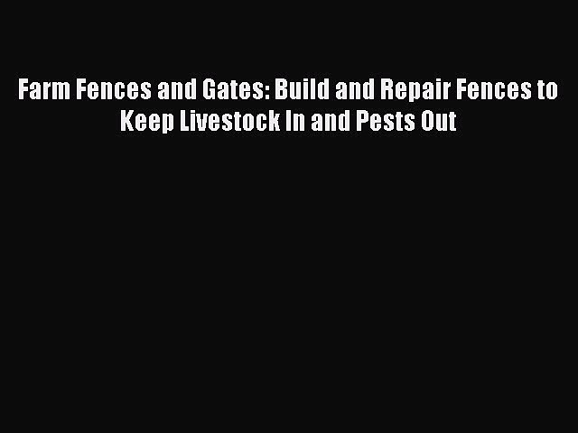 [Download] Farm Fences and Gates: Build and Repair Fences to Keep Livestock In and Pests Out
