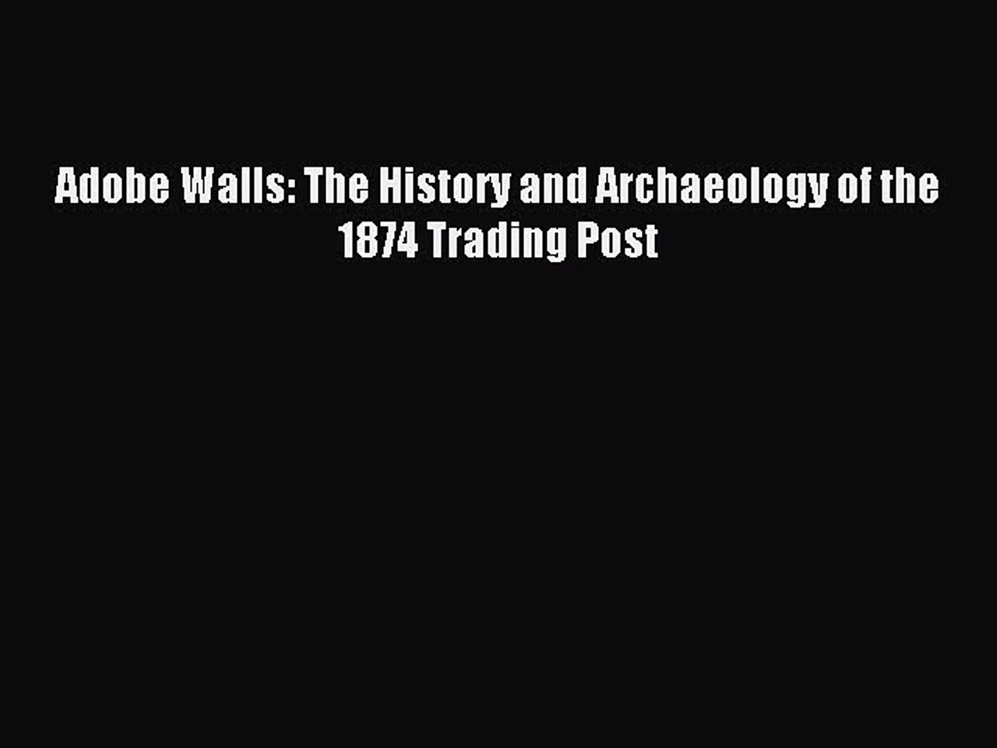 The History and Archeology of the 1874 Trading Post Adobe Walls