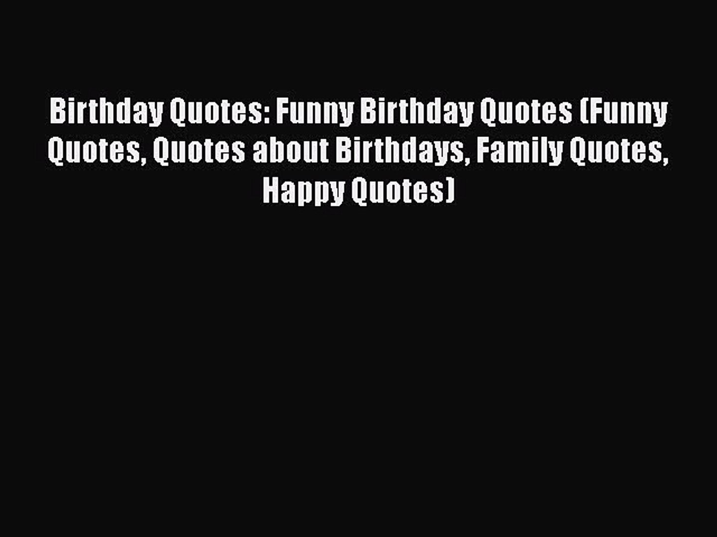 Download Birthday Quotes: Funny Birthday Quotes (Funny Quotes Quotes about  Birthdays Family