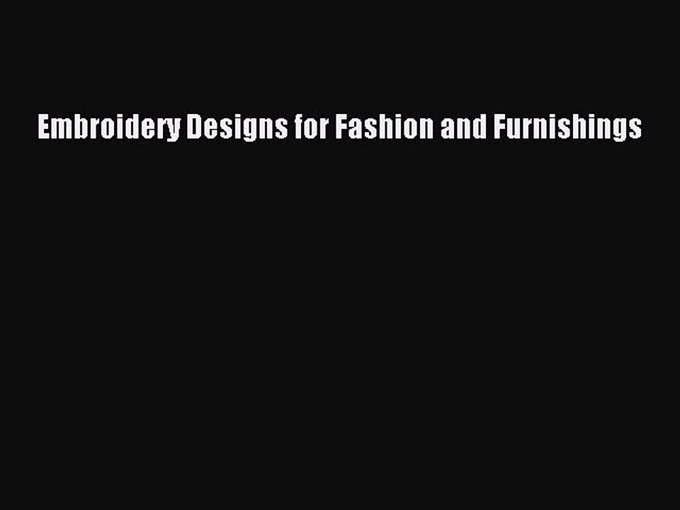 Pdf Embroidery Designs For Fashion And Furnishings Read Online Video Dailymotion