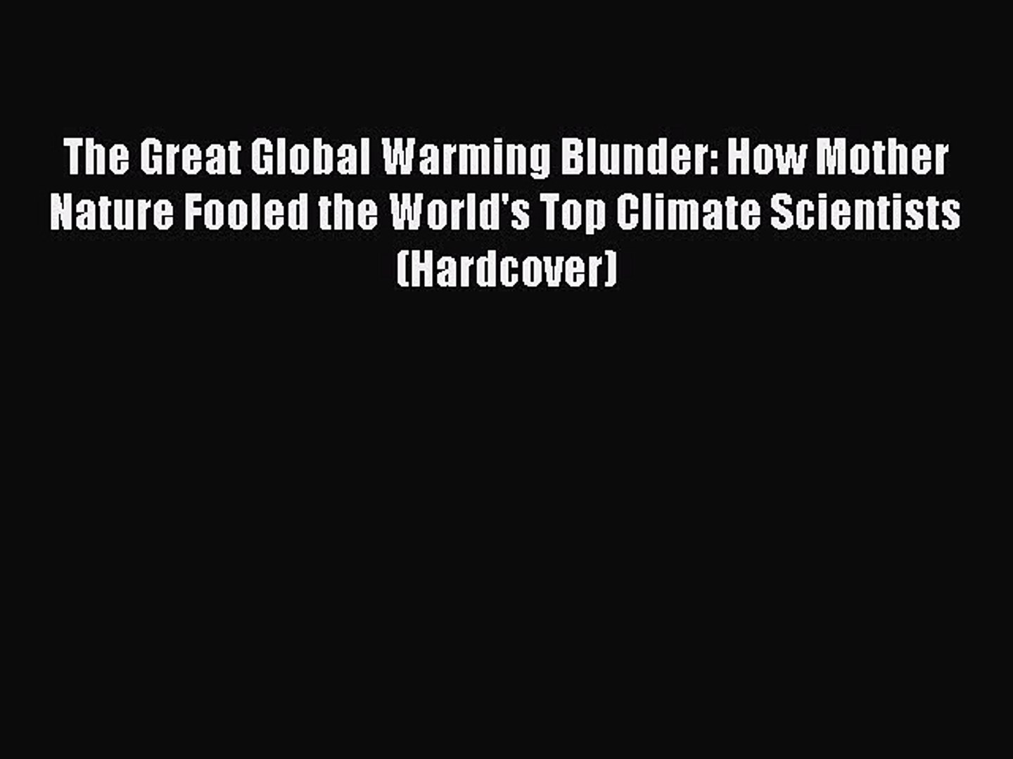 The Great Global Warming Blunder How Mother Nature Fooled the World's Top Climate Scientists