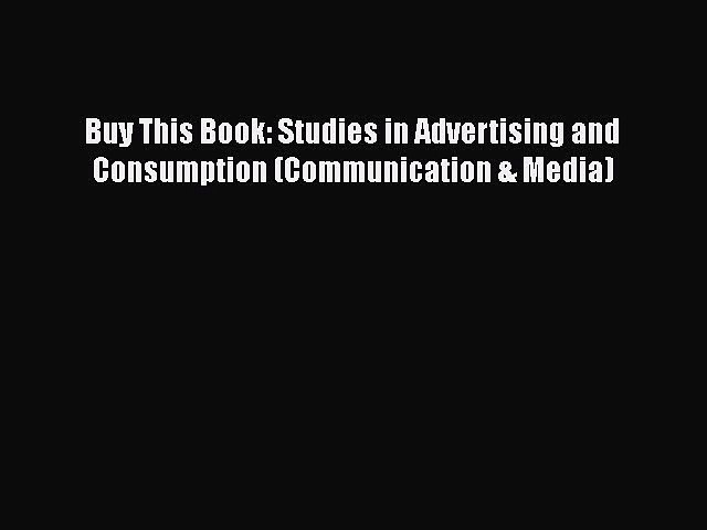 PDF Buy This Book: Studies in Advertising and Consumption (Communication & Media) [Download]