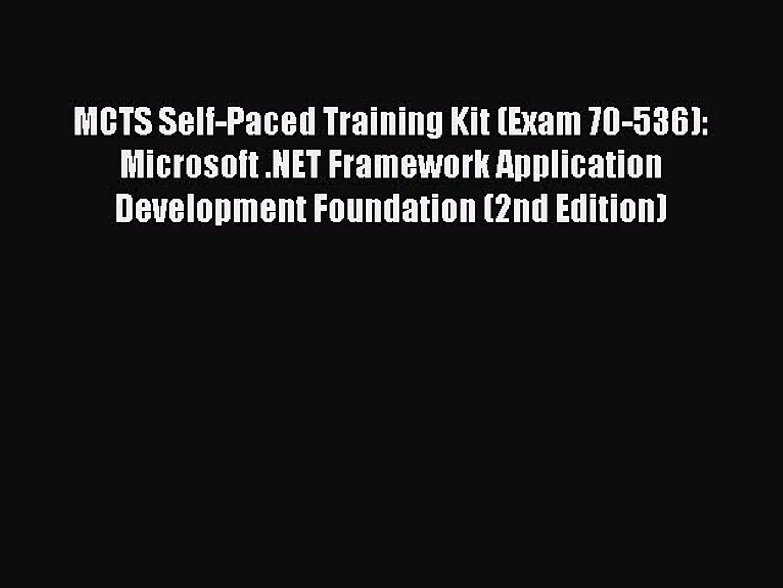 : Microsoft .NET Framework Exam 70-536 Application Development: Microsoft .Net Framework--Application Development Foundation MCTS Self-Paced Training Kit