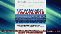 FREE DOWNLOAD  Up Against the WalMarts How Your Business Can Prosper in the Shadow of the Retail Giants  FREE BOOOK ONLINE