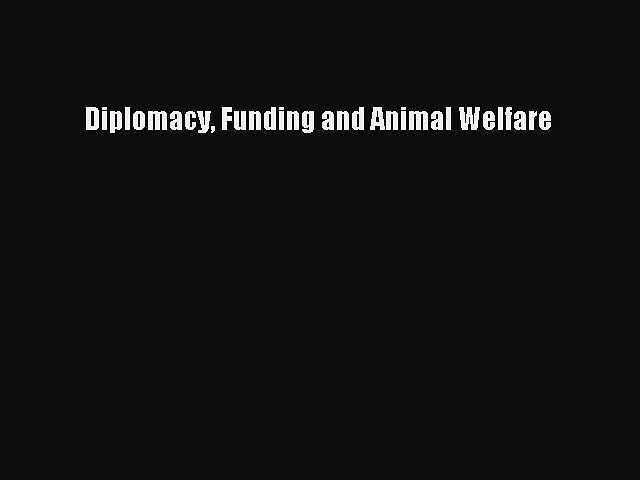[PDF] Diplomacy Funding and Animal Welfare Read Online
